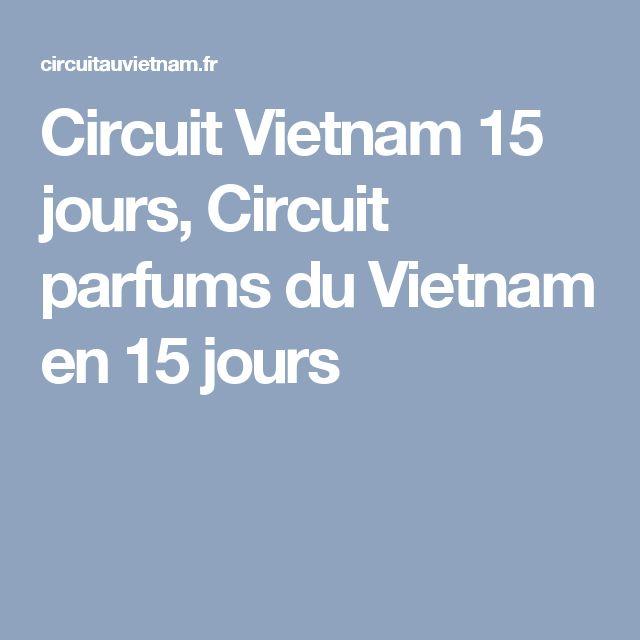 Circuit Vietnam 15 jours, Circuit parfums du Vietnam en 15 jours