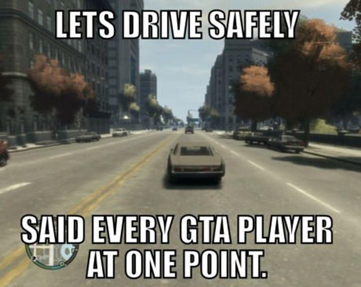 """I've done this at least once in every GTA"""