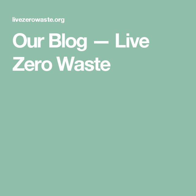 Our Blog — Live Zero Waste