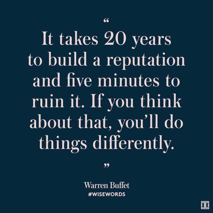 It takes 20 years to build a reputation and five minutes to ruin it. If you think about that, you'll do things differently. -- Warren Buffet #WiseWords