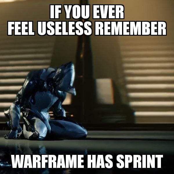 Best Warframe S Memes If You Ever Feel Useless Remember Warframe Has Sprint Memes Hilarious Warframe Game