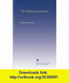 The American Experiment Robert Smythe Hichens ,   ,  , ASIN: B002KW3MHO , tutorials , pdf , ebook , torrent , downloads , rapidshare , filesonic , hotfile , megaupload , fileserve
