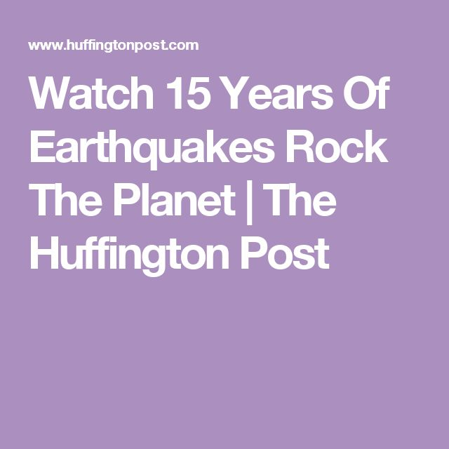 Watch 15 Years Of Earthquakes Rock The Planet | The Huffington Post