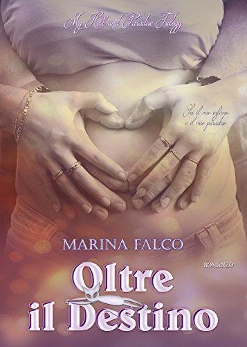Oltre il destino (My Hell and Paradise Trilogy Vol. 3) di [Falco, Marina]