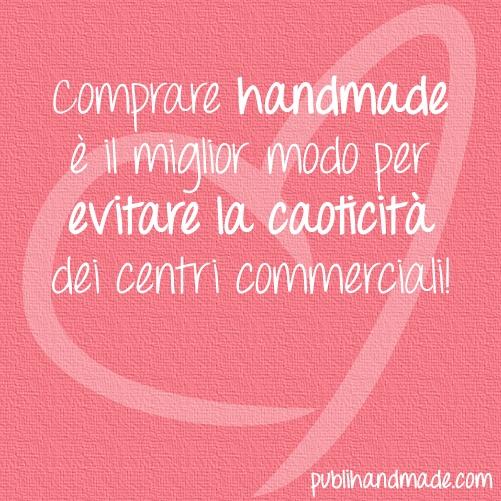 Comprare handmade è il miglior modo per evitare la caoticità dei centri commerciali! http://www.publihandmade.com/ #handmade