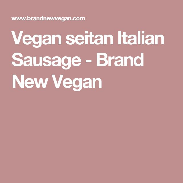 Vegan seitan Italian Sausage - Brand New Vegan