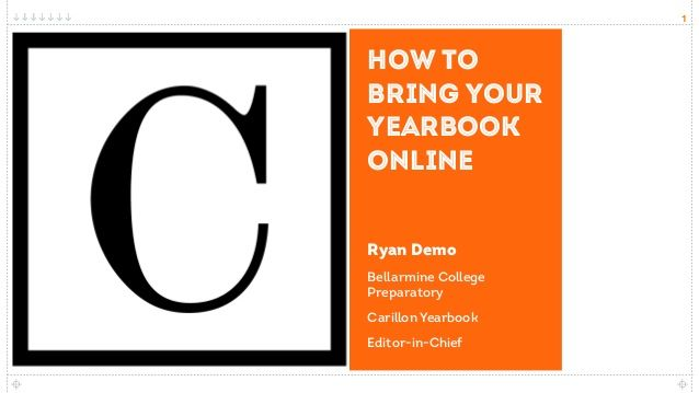 1 How to bring your yearbook online Ryan Demo Bellarmine College Preparatory Carillon Yearbook Editor-in-Chief