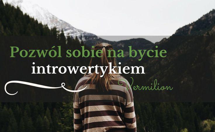 Pozwól sobie na bycie introwertycznym
