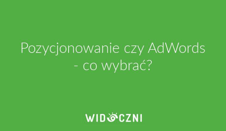 Pozycjonowanie czy AdWords - sprawdź, które rozwiązanie sprawdzi się w Twoim przypadku.