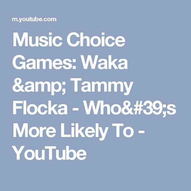 Music Choice Games: Waka & Tammy Flocka - Who's More Likely To - YouTube