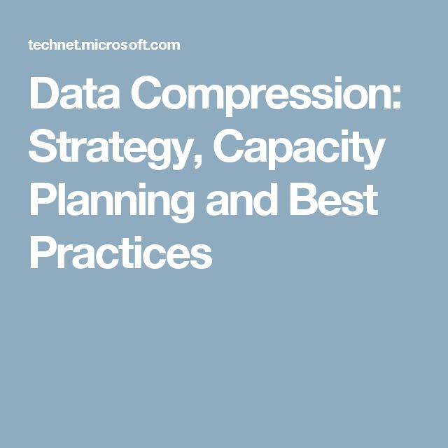 Data Compression: Strategy, Capacity Planning and Best Practices