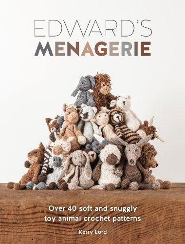 Edward's Menagerie: Over 40 Soft and Snuggly Toy Animal Crochet Patterns: Kerry Lord: 9781446304785: AmazonSmile: Books