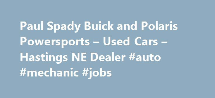 Paul Spady Buick and Polaris Powersports – Used Cars – Hastings NE Dealer #auto #mechanic #jobs http://auto.remmont.com/paul-spady-buick-and-polaris-powersports-used-cars-hastings-ne-dealer-auto-mechanic-jobs/  #used autos # Paul Spady Buick and Polaris Powersports – Hastings NE, 68901 Paul Spady Buick and Polaris Powersports in Hastings NE has a dedicated and knowledgeable group of sales employees with many years of experience satisfying our customer's Hastings Used Cars needs. Feel free to…