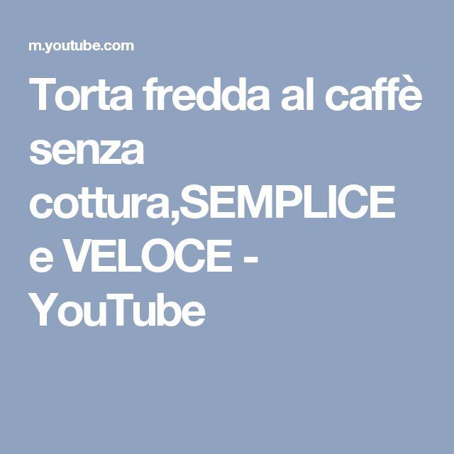 Torta fredda al caffè senza cottura,SEMPLICE e VELOCE - YouTube