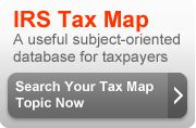 IRS Tax Map. A useful subject-oriented database for taxpayers. Search your Tax Map topic now (button).