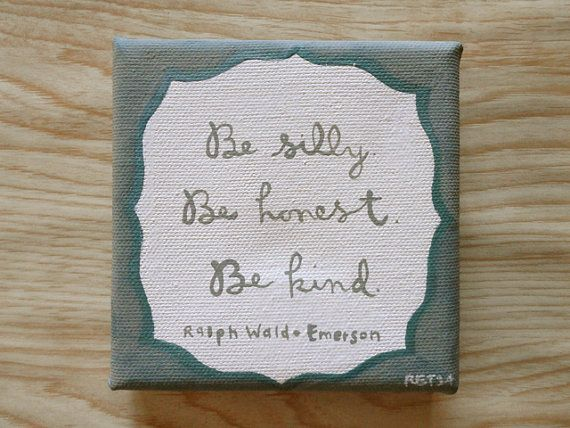 Be Silly Be Honest Be Kind Quote by Ralph Waldo by heartandhue