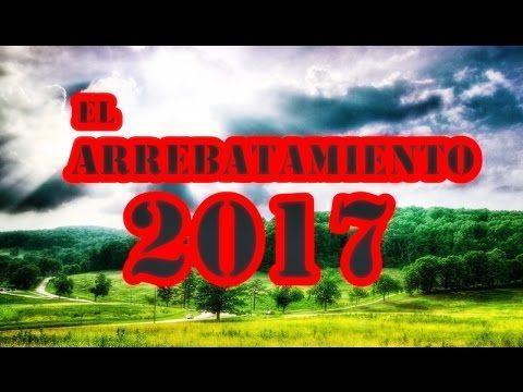 PROFECIA DEL ARREBATAMIENTO 2017 ABRIL, ULTIMAS PROFECIAS 2017 NUEVAS DE...