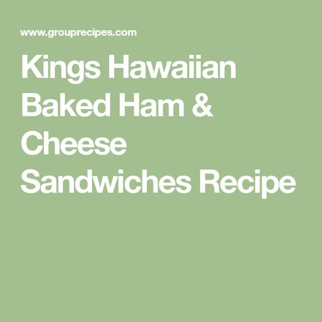 Kings Hawaiian Baked Ham & Cheese Sandwiches Recipe