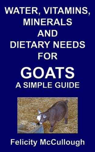 Water, Vitamins, Minerals And Dietary Needs For Goats A Simple Guide (Goat Knowledge), http://www.amazon.com/dp/B009FJ1MS6/ref=cm_sw_r_pi_awd_3UiDsb143B4D9