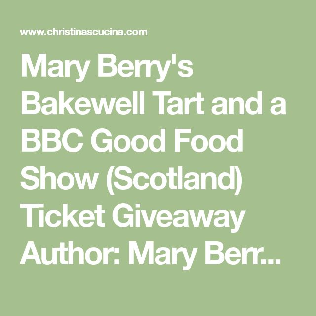 """Mary Berry's Bakewell Tart and a BBC Good Food Show (Scotland) Ticket Giveaway Author:Mary Berry (adapted by Christina Conte) Cuisine:British Cook time: 1 hour Total time: 1 hour Serves:1 9"""" tart  Ingredients Tart Shell 2 cups (9 oz) all purpose flour (pinch of salt -my addition) one stick (4 oz) good quality butter (I use Kerrygold) (1½ tsp sugar -my addition) 4 to 5 tbsp ice-cold water Filling 3 to 4 tbsp raspberry jam, or any other flavor (you can also use mincemeat for a delicious…"""