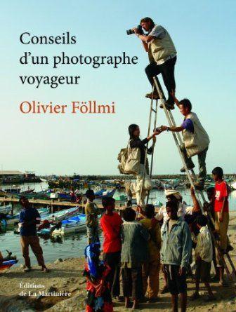 Conseils d'un photographe voyageur: Amazon.fr: Olivier Föllmi: Livres