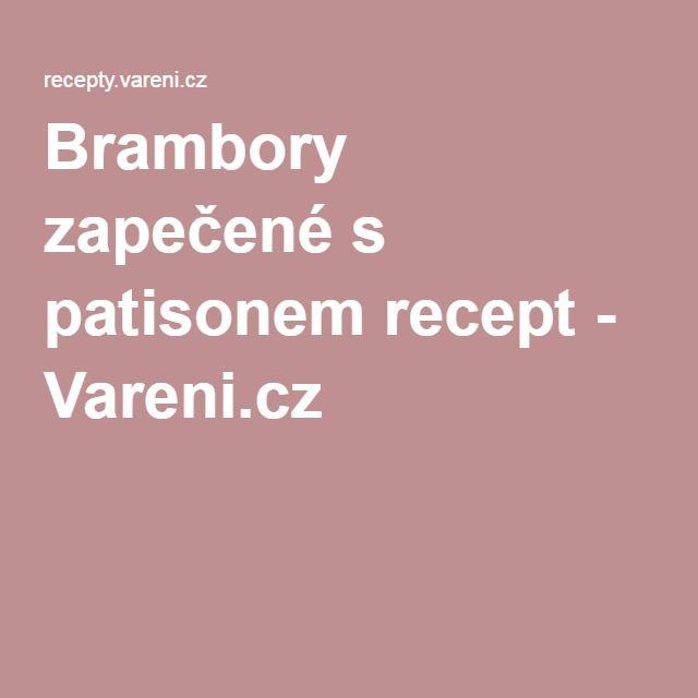 Brambory zapečené s patisonem recept - Vareni.cz