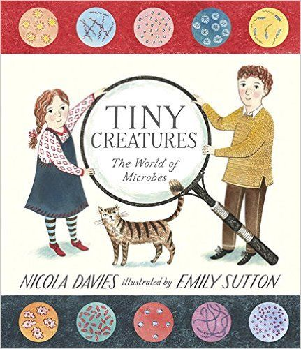 Tiny Creatures: The World of Microbes: Nicola Davies, Emily Sutton: 9780763673154: Amazon.com: Books