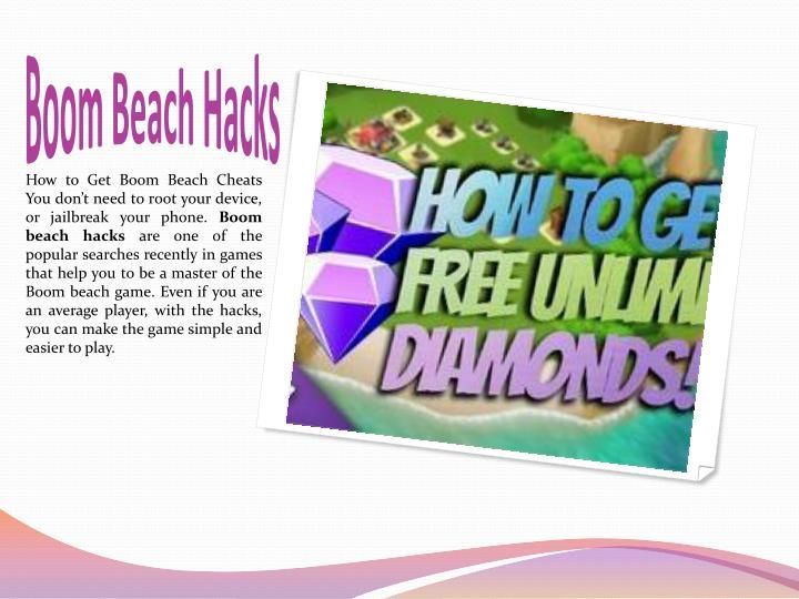 Boom Beach Free Diamonds Hack Diamonds is one of the most powerful resource you have in the game. The diamonds/gems are used to give you access to so many things in the game, such that if you have more diamonds you are sure you are going to win