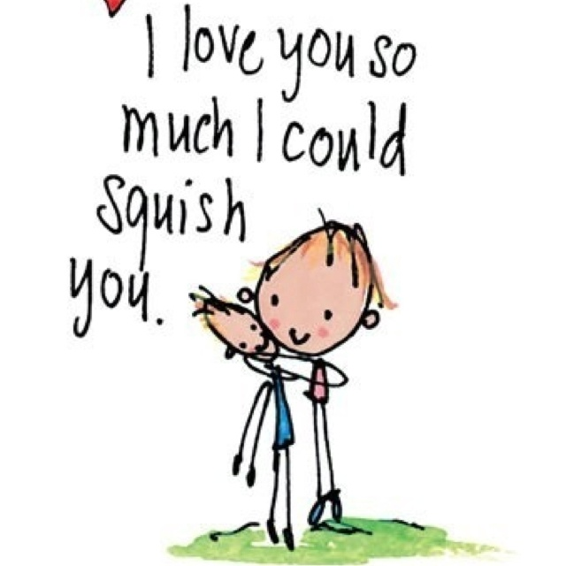 I Could Love You Quotes: I Love You So Much I Could Squish You.