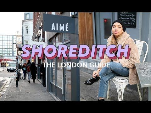 THE BEST THINGS TO DO IN SHOREDITCH | THE LONDON GUIDE - YouTube