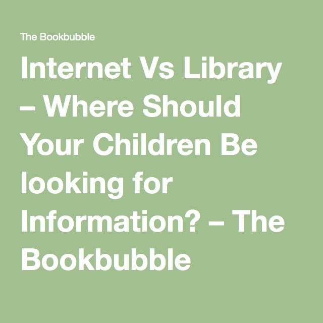 Internet Vs Library – Where Should Your Children Be looking for Information? – The Bookbubble