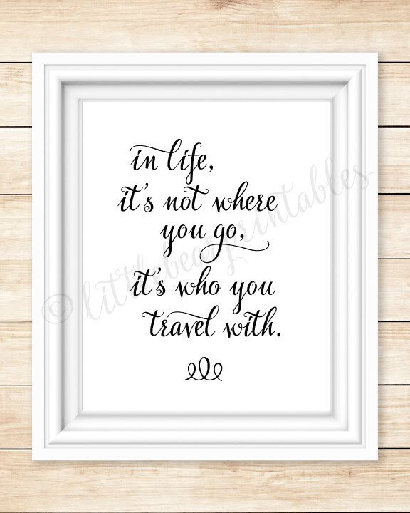 In life it's not where you go, it's who you travel with printable wall art, quote about life, travel, friends, family, gift for frined by littlebearprintables on Etsy https://www.etsy.com/listing/243270560/in-life-its-not-where-you-go-its-who-you