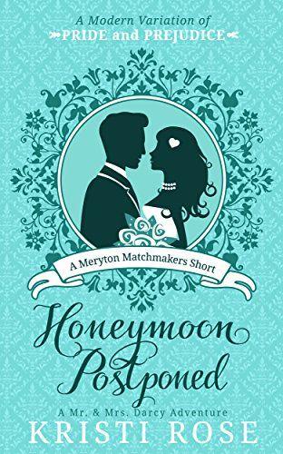 Honeymoon Postponed: A Mr. & Mrs. Darcy Adventure by Kristi Rose  https://www.amazon.com/dp/B01NAO38C1/ref=cm_sw_r_pi_dp_U_x_Y4TuAb7M53W2Y