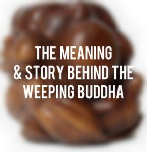 Others refer to the Weeping Buddha statue as a teaching tale whereby the Buddha is bent over weeping for the troubles of the world and in turn absorbing them and transforming them within his own being. And that because the Buddha weeps for all humankind no one else shall suffer the same depth of sorrow as he.