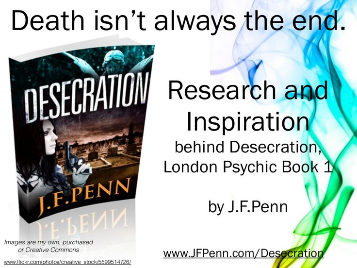 How Does The Physical Body Define Us In Life ... And In Death? My Research For Desecration, London Psychic Book 1 by J.F. Penn via slideshare