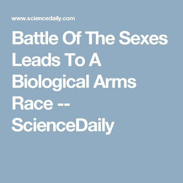 Battle Of The Sexes Leads To A Biological Arms Race -- ScienceDaily