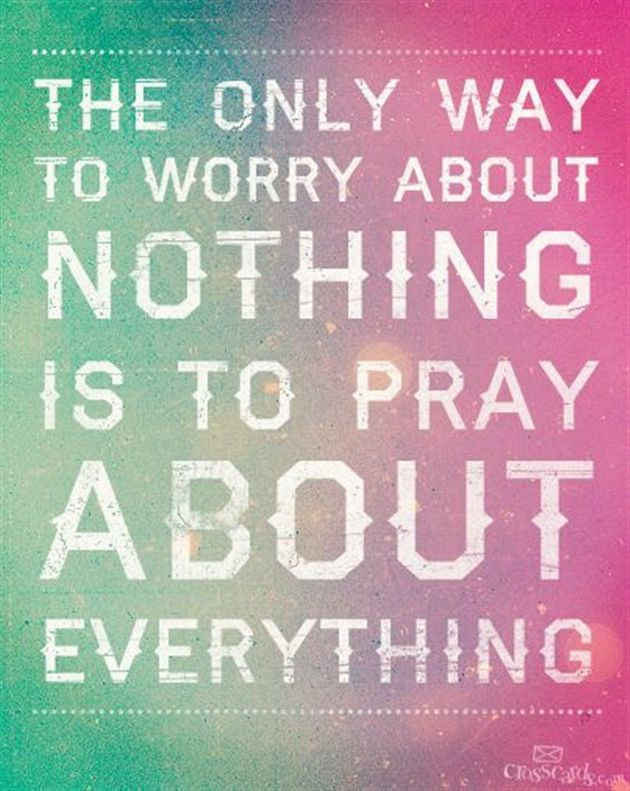 The Only Way to Worry About Nothing #faith #prayer #inspirations