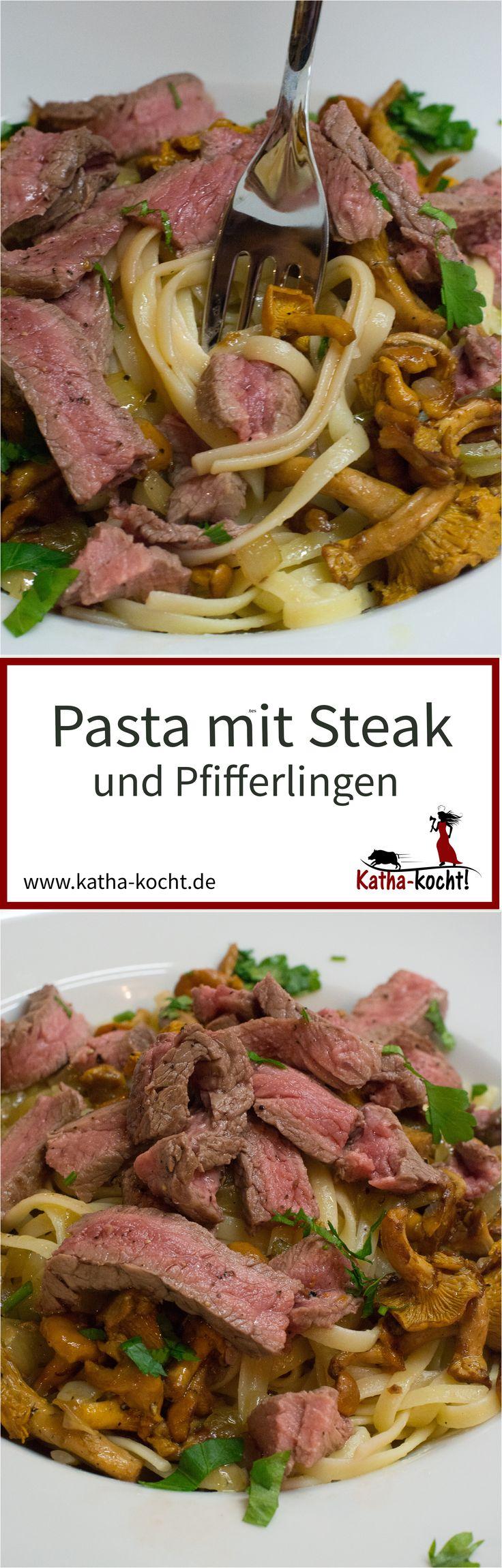 Pasta mit Steak und Pfifferlingen - katha-kocht!