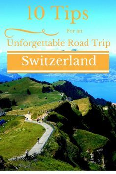 10 Tips for an Unforgettable Road Trip in Switzerland