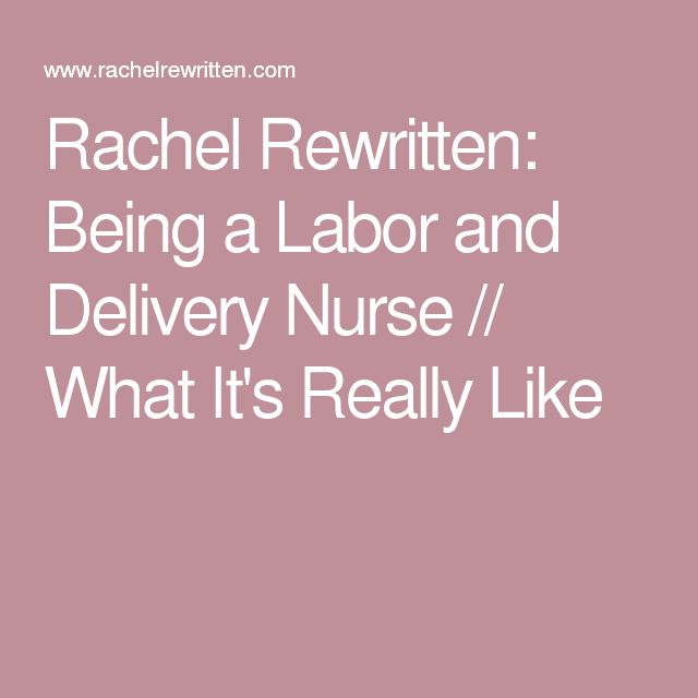 Rachel Rewritten: Being a Labor and Delivery Nurse // What It's Really Like