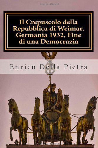 Il crepuscolo della Repubblica di Weimar. Germania 1932, fine di una democrazia di Enrico Della Pietra, http://www.amazon.it/dp/885670546X/ref=cm_sw_r_pi_dp_46vhsb0CMB6ZR