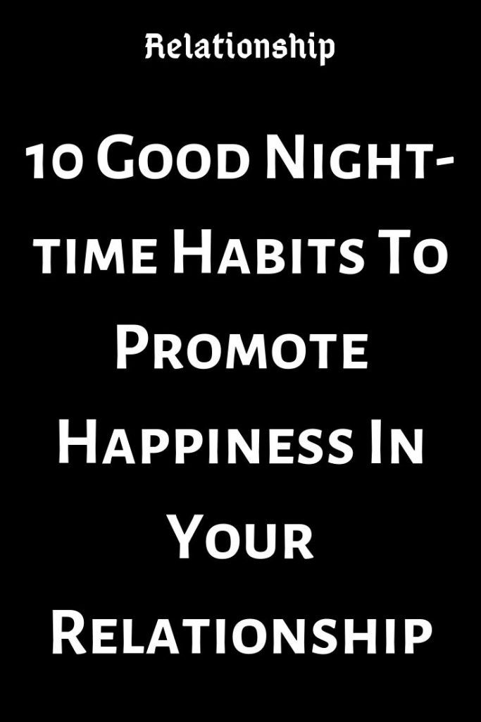 10 Good Night-time Habits To Promote Happiness In Your Relationship – Relate Catalog #relationship #relationshipgoals #female #quotes