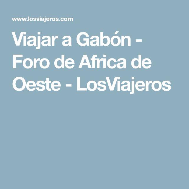 Viajar a Gabón - Foro de Africa de Oeste - LosViajeros