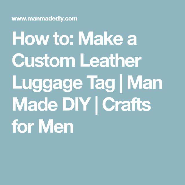 How to: Make a Custom Leather Luggage Tag | Man Made DIY  |  Crafts for Men