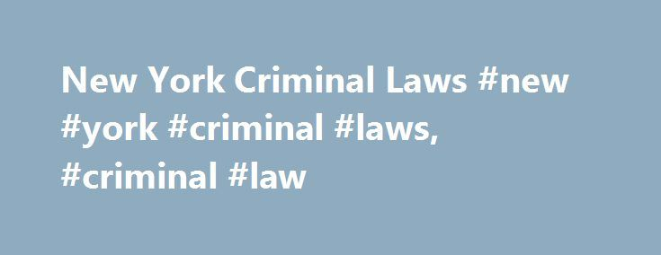 New York Criminal Laws #new #york #criminal #laws, #criminal #law http://pet.nef2.com/new-york-criminal-laws-new-york-criminal-laws-criminal-law/  # New York Criminal Laws New York is often a trendsetter when it comes to passing new criminal laws. It was one of the first states to enact a stalking law and the city of New York has infamously tried to ban the sale of large sugary drinks. New York also has some of the strictest guns laws in the United States. New York State does not honor…