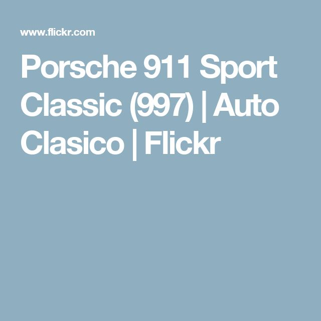 Porsche 911 Sport Classic (997) | Auto Clasico | Flickr