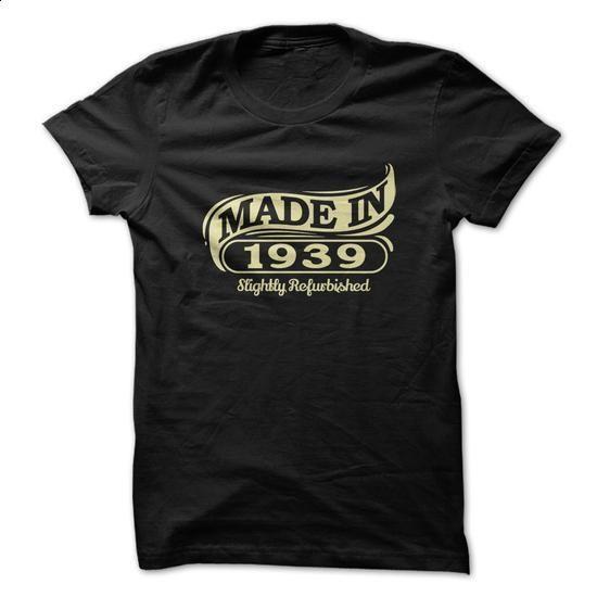 Made in 1939. Slightly Refurbished Tshirt - #hoodie novios #aztec sweater. GET YOURS => https://www.sunfrog.com/Birth-Years/Made-in-1939-Slightly-Refurbished-Tshirt.html?68278