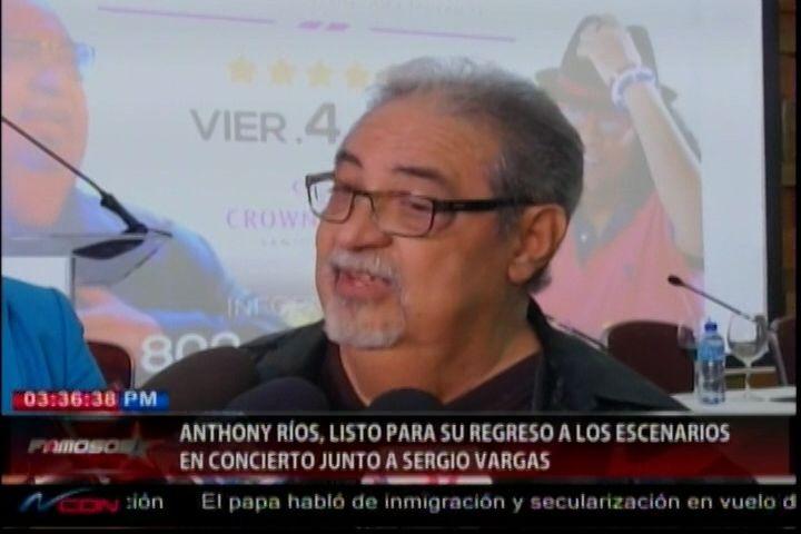 Anthony Ríos listo para su regreso a los escenarios en concierto junto a Sergio Vargas