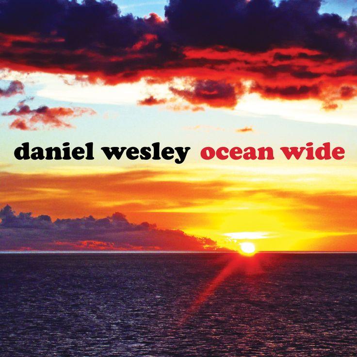 "Daniel Wesley - ""Ocean Wide"""