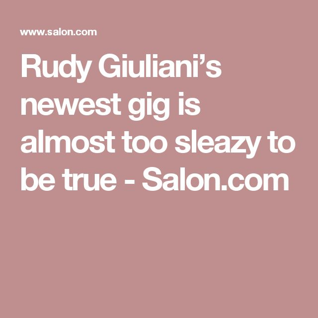 Rudy Giuliani's newest gig is almost too sleazy to be true - Salon.com